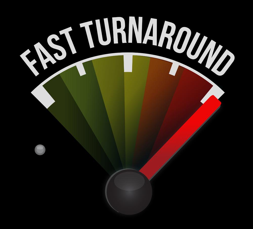 Fast Turn Around Time